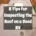 8 TIPS FOR INSPECTING THE ROOF ON A USED RV